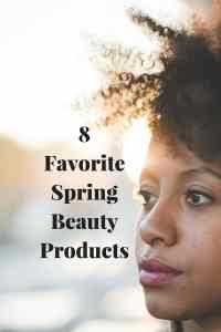 8 Favorite Spring Beauty Products to Try