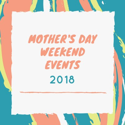 Mother's Day Weekend 2018