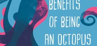 Benefits of Being an Octopus
