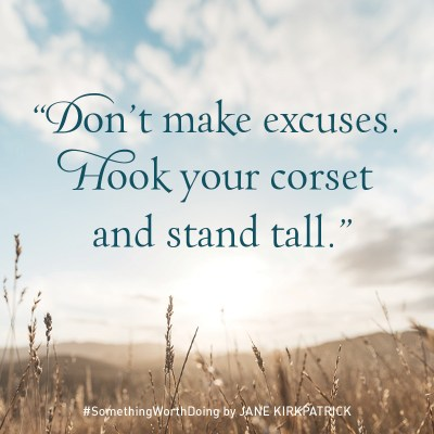 """Promo Image for Something Worth Doing that reads """"Done Make excuses. Hook your corset and stand tall."""""""
