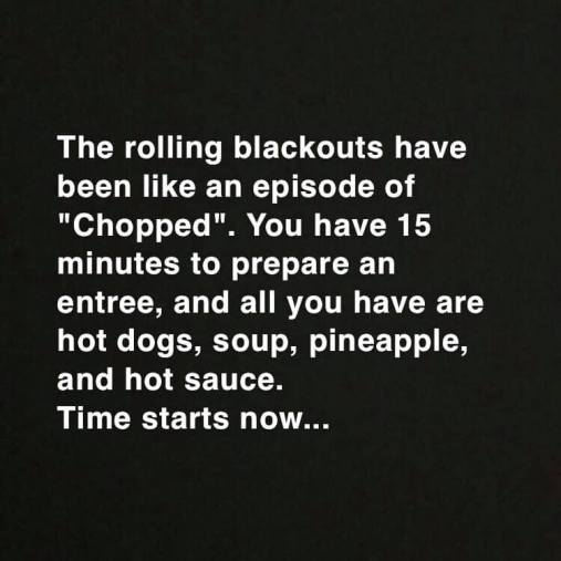 """Image for THAWED post reads: The rolling blackouts have been like an episode of """"Chopped"""". You have 15 minutes to prepare an entree, and all you have are hot dogs, soup, pineapple, and hot sauce. Time starts now..."""