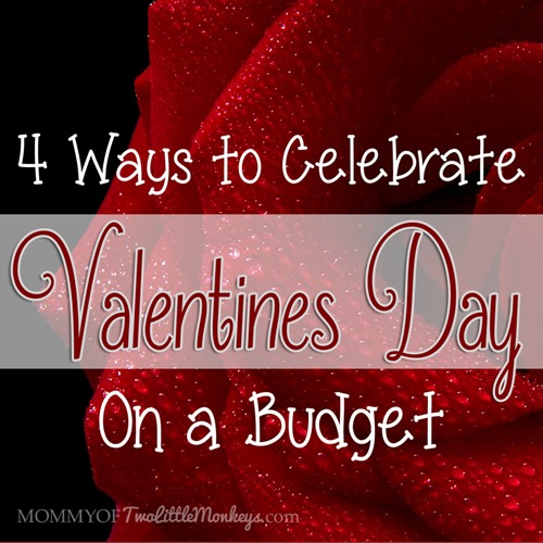 4 Ways to Celebrate Valentines Day on a Budget