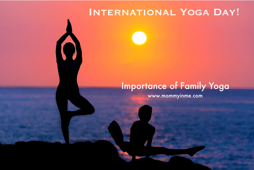 International Yoga Day in 2018 is on 21st June 2018 globally, wherein various activities, awareness camps of Yoga are conducted. We share with you as to why Family Yoga is must and its benefits here. #Yogaday #internationalyogaday #yogaforall #yoga #peace #momblogger