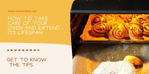 5 Easy Ways to Take Care of Your Oven and Extend its Lifespan