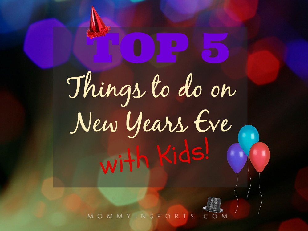 Not looking forward to a late night on New Year's Eve with the kids? Here are the top 5 things to make this holiday a blast for the whole family!