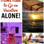 Why All Moms Need to Go On Vacation Alone