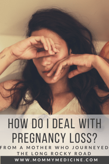 How do I deal with pregnancy loss? How do I deal with a miscarriage? From a mother who walked in your shoes