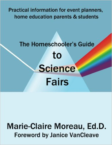 The Homeschooler's Guide to Science Fairs by Dr. Marie-Claire Moreau