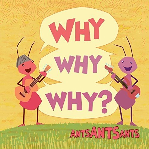 Why Why Why? by Ants Ants Ants family friendly music