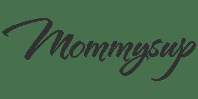 – Mommysup