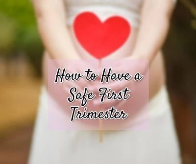 How To Have A Safe First Trimester