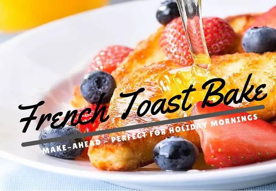Make Ahead Holiday French Toast Breakfast Bake