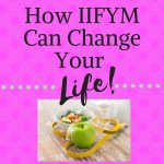 How IIFYM Can Change Your Life!