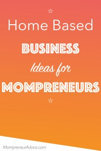 Home Based Business Ideas for Mompreneurs