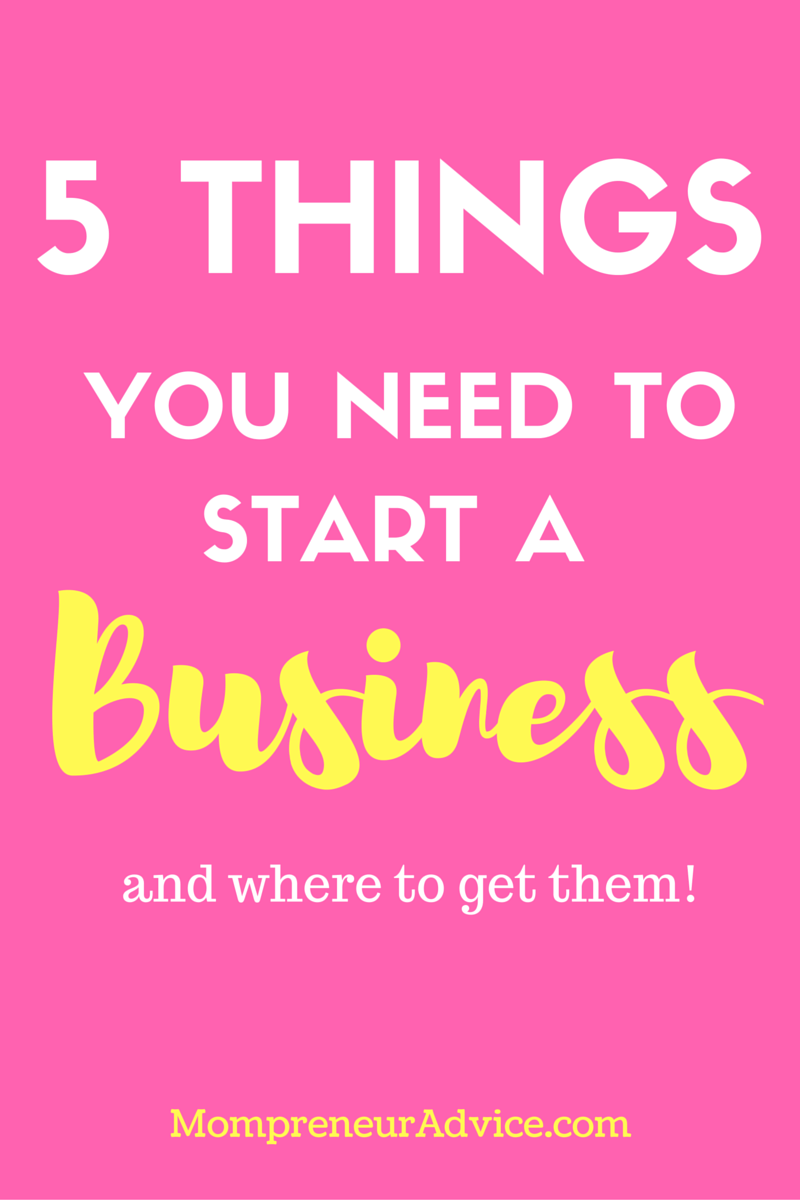 Want to start a business? Here's 5 Things You'll Need (and where to get them!) - mompreneuradvice.com