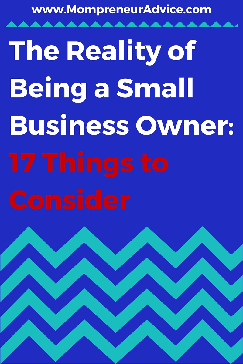 Want to know what it's really like to own a business? Here's The Reality of Being a Small Business Owner - 17 Things to Consider - mompreneuradvice.com