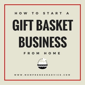 How to Start a Gift Basket Business from Home