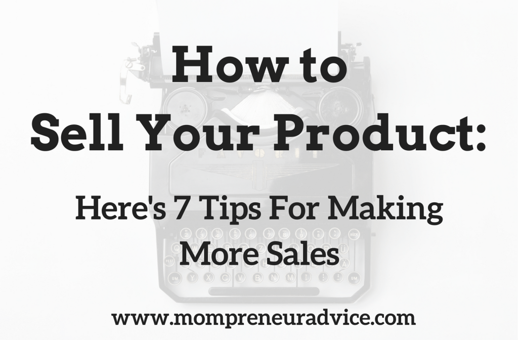 How to Sell a Product: 7 Tips for Beginners