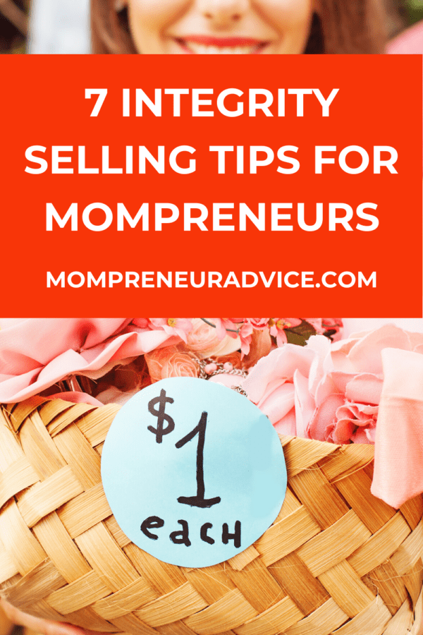 """7 integrity selling tips for mompreneurs - mompreneuradvice.com. Background image is of a woman holding a basket of flowers with a sign that says """"$1 each""""."""