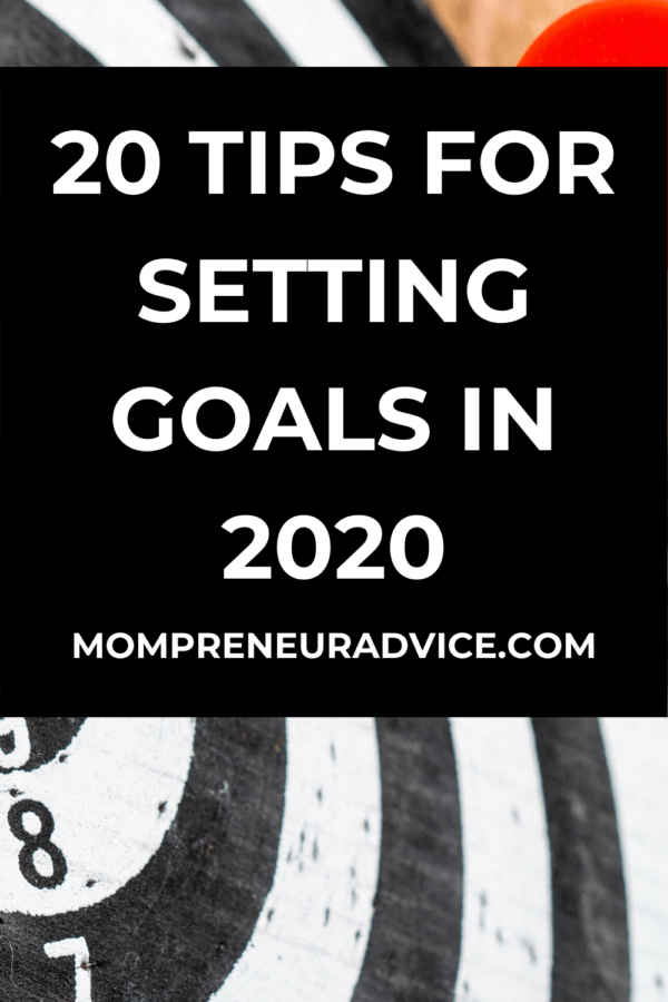 20 tips for goal setting in 2020 - mompreneuradvice.com
