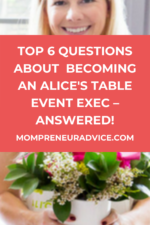 Top 6 questions about becoming an Alice's Table Event Exec – answered! - mompreneuradvice.com