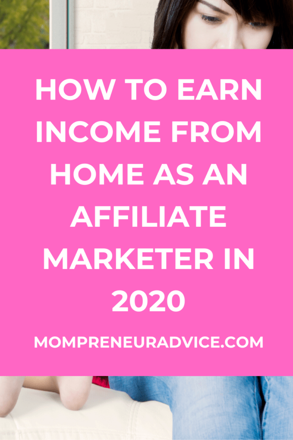 How to earn income from home as an affiliate marketer in 2020 - mompreneuradvice.com