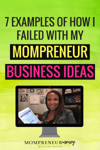 Becoming a mompreneur is not all rainbows and sunshine. Here are 7 examples of my failed mompreneur business ideas and what I learned from each failure.