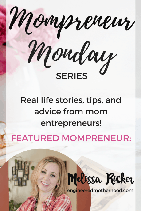 Mompreneur Tips from Melissa Ricker of Engineered Motherhood