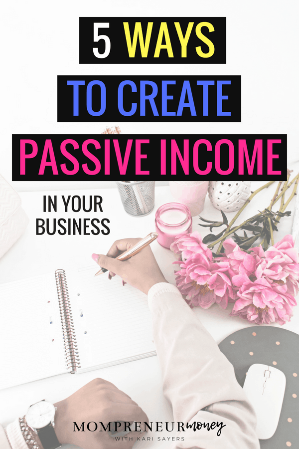 Create Passive Income in Your Business.