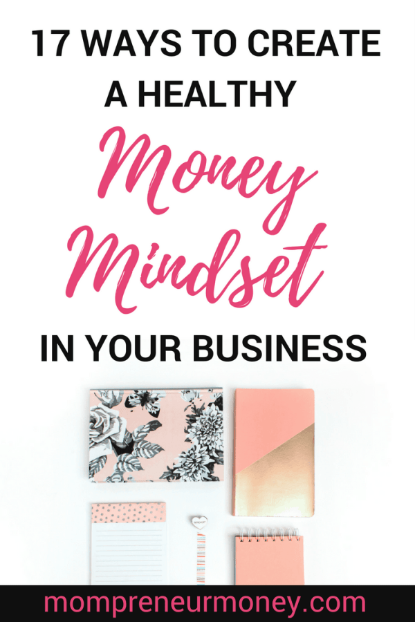 17 Ways to Create a Healthy Money Mindset in Your Business in 2018