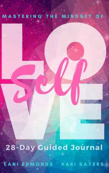 Mastering The Mindset Of Self-Love: A 28 Day Guided Journal