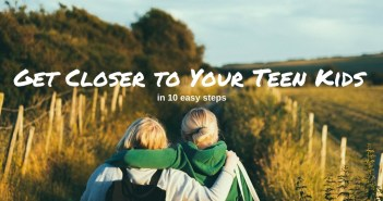 How to get closer to your teen kids in 10 easy steps
