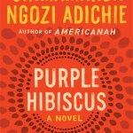Purple Hibiscus by Chimamanda Ngozi Adichie: A Book Review