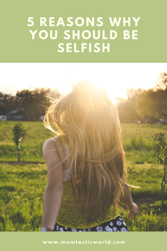 5 Reasons Why You Should Be Selfish