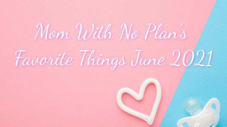 Favorite Things June 2021