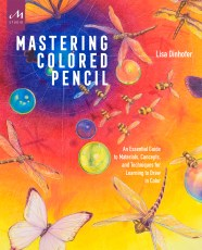 Mastering Colored Pencil - Lisa Dinhofer