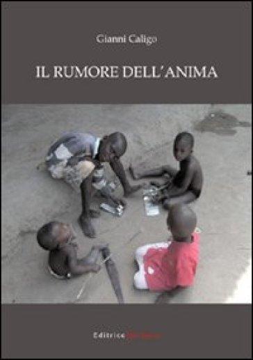Il rumore dell'anima - Gianni Caligo - Libro - Mondadori Store