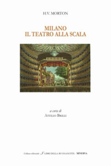 Milano. Il Teatro alla Scala. Ediz. italiana e inglese ...