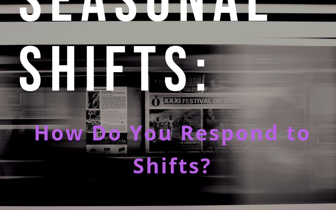 Seasonal Shifts: How Do You Respond to Shifts? Part One