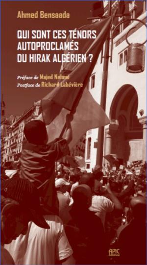 Algérie-Hirak: «Qui Sont les ténors autoproclamés du Hirak algérien?» Le dernier livre-enquête d'Ahmed Bensaada.