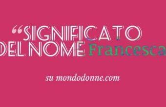 Nomi per bambina, Francesca: significato, carattere e particolarità