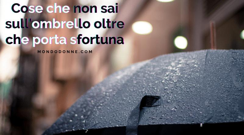 Cose che non sai sull'ombrello, oltre che porta sfortuna