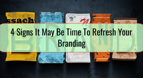 4 Signs It May Be Time To Refresh Your Branding