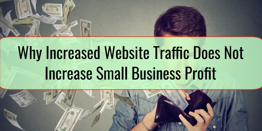 Why Increased Website Traffic Does Not Increase Small Business Profit