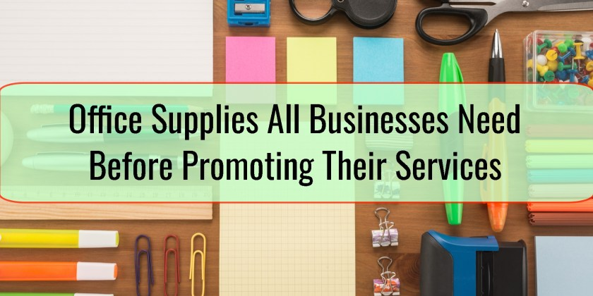 Office Supplies All Businesses Need Before Promoting Their Services