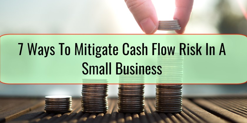 7 Ways To Mitigate Cash Flow Risk In A Small Business