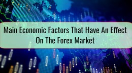 Main Economic Factors That Have An Effect On The Forex Market