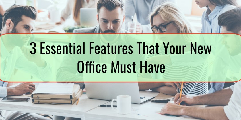 3 Essential Features That Your New Office Must Have