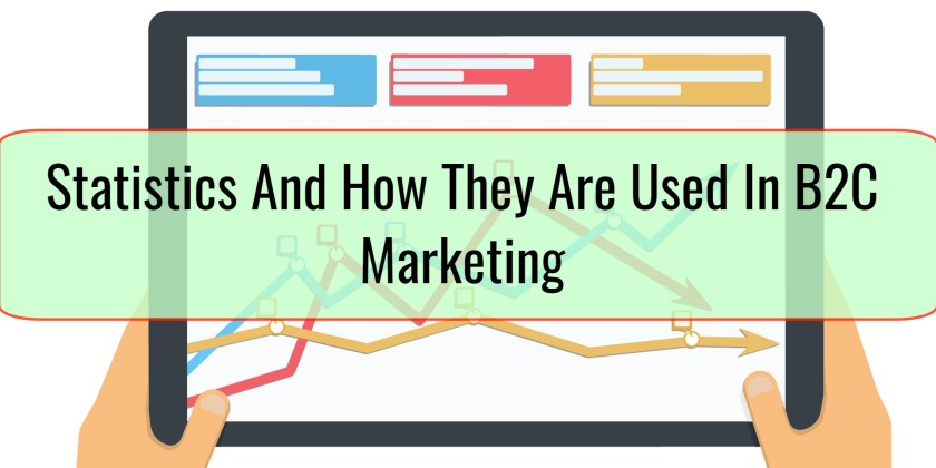 Statistics And How They Are Used In B2C Marketing