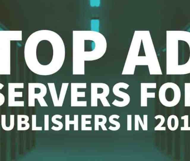 Best Ad Serving Platforms For 2018 Third Party Technology Companies Free Options Included In